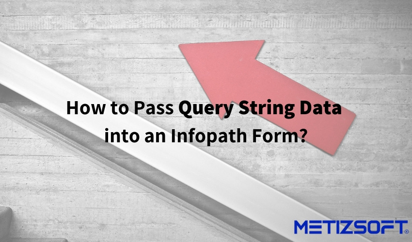 How to Pass Query String Data into an InfoPath Form?
