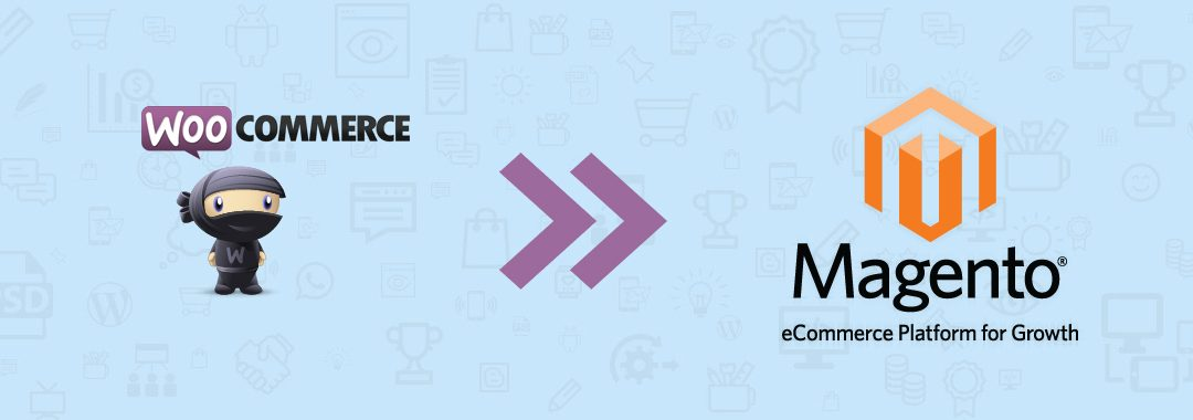 Why Migrate WooCommerce To Magento eCommerce Store?