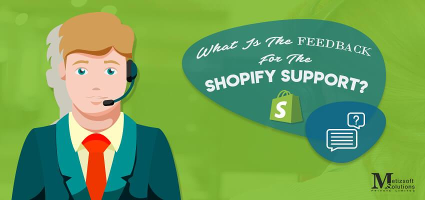 What is The Feedback For The Shopify Support?