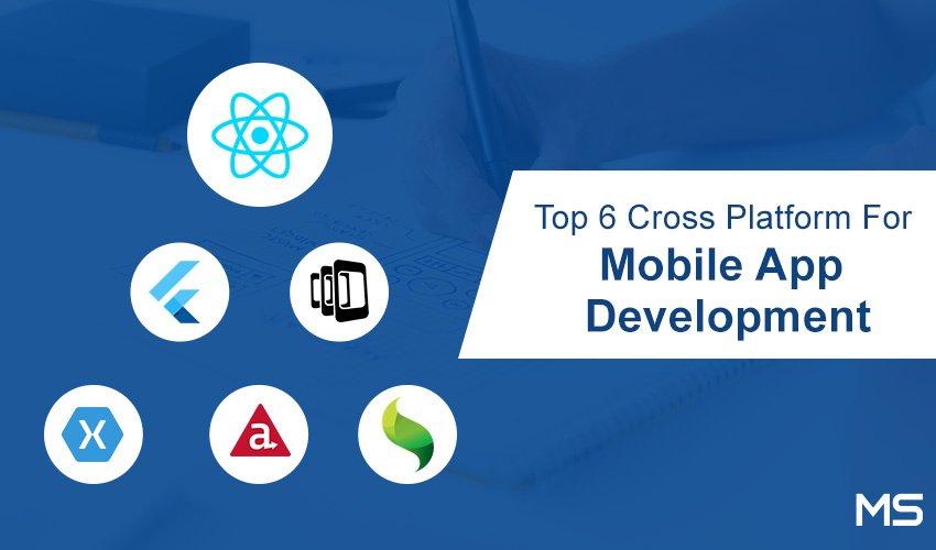 6 Best Cross-Platform Frameworks For Mobile App Development