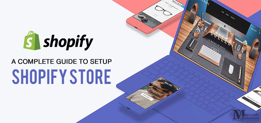 How to Setup Shopify Store? (Update For 2018) | Metizsoft