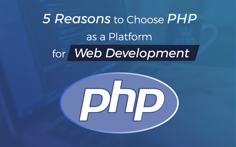 Why Should You Use PHP as a Platform for Web Development?