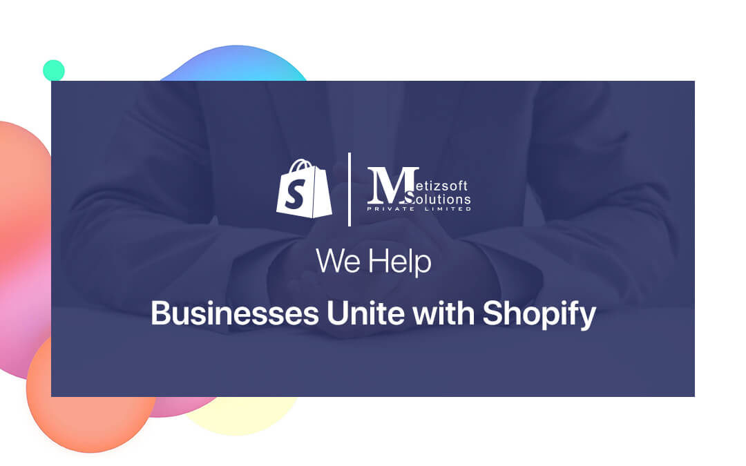 Meet Metizsoft at Shopify Unite 2018 – Together We Can Help Our Businesses Grow