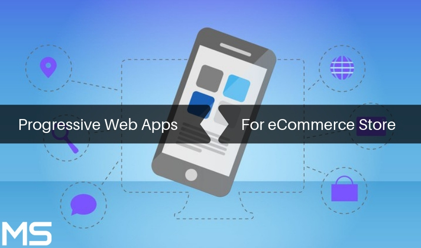 Why Progressive Web Apps Matter for Your E-Commerce Business?