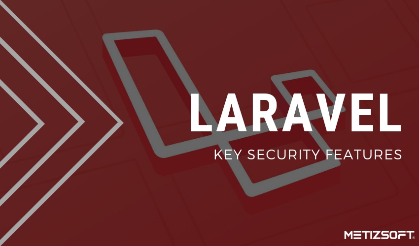 A Close Look At Top Laravel Security Features & How To Improve Them Further!
