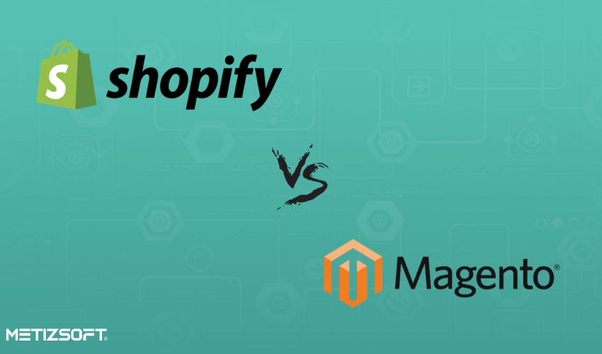 Shopify Vs Magento: Whom To Choose And Why?