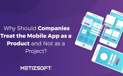 Why Should Companies Treat The Mobile App as a Product and Not as a Project?