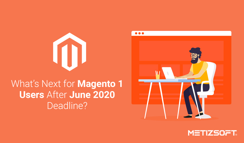 What's Next for Magento 1 Users After June 2020 Deadline?