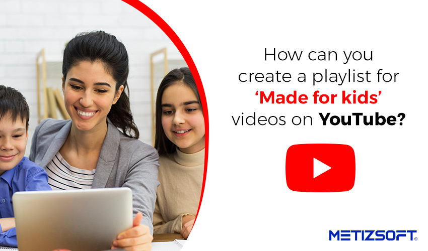 How can you Create a Playlist for 'Made for kids' Videos on YouTube? Let us make it easy for you!
