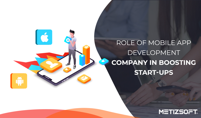 What Role Does Mobile App Play in Boosting The Start-Ups?