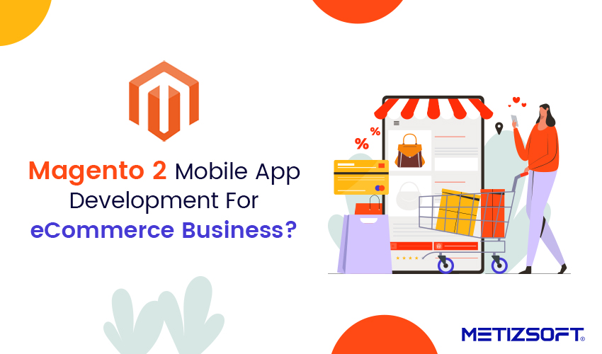 How Magento 2 Mobile Apps Helps You Achieve eCommerce Success?