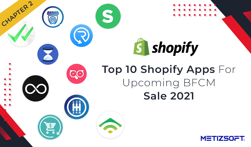 Here are the Top 10 Shopify Apps that you Must have for the Upcoming BFCM Sale 2021.