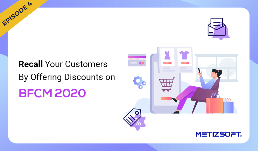 Recall your Customers by Offering Attractive Discounts in the Upcoming BFCM Sales 2021.
