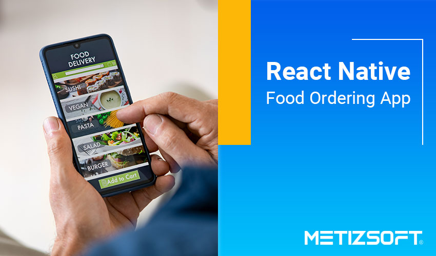 Top Reason to Choose React Native For Developing an Online Food Ordering App For Android and iOS Platforms.