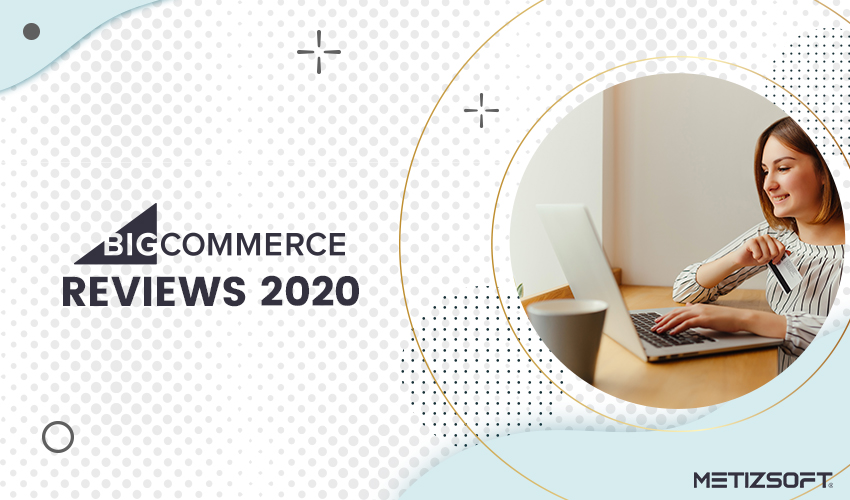 BigCommerce Reviews 2020- How Does BigCommerce Work, and What are Its Pros and Cons?