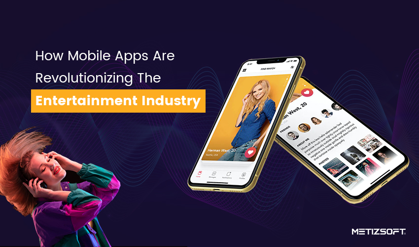 How Mobile Applications Are Revolutionizing The Entertainment Industry?