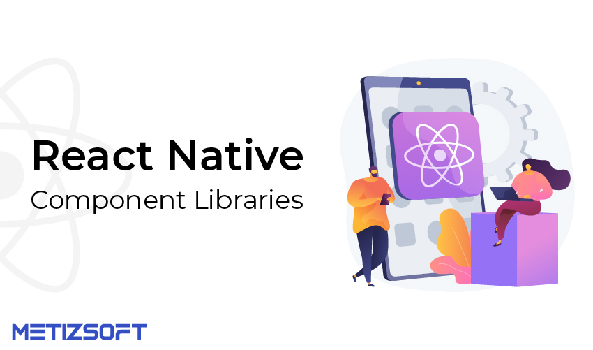 Top 10 React Native Component Libraries to Use in 2021