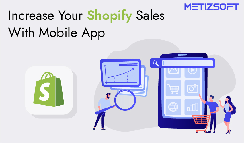 How Can A Mobile App Help You Increase Your Shopify Sales?