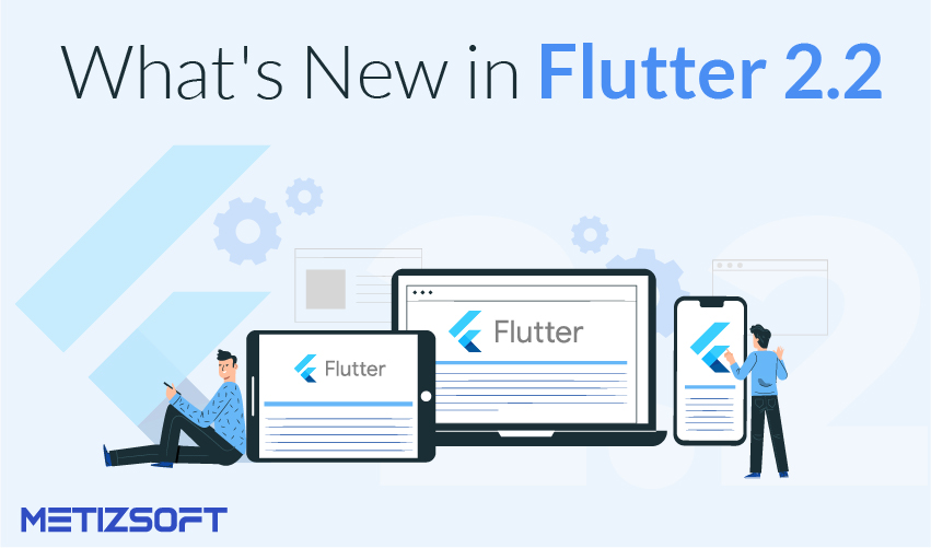 The New Flutter 2.2 Release- Here's all you need to know about it.