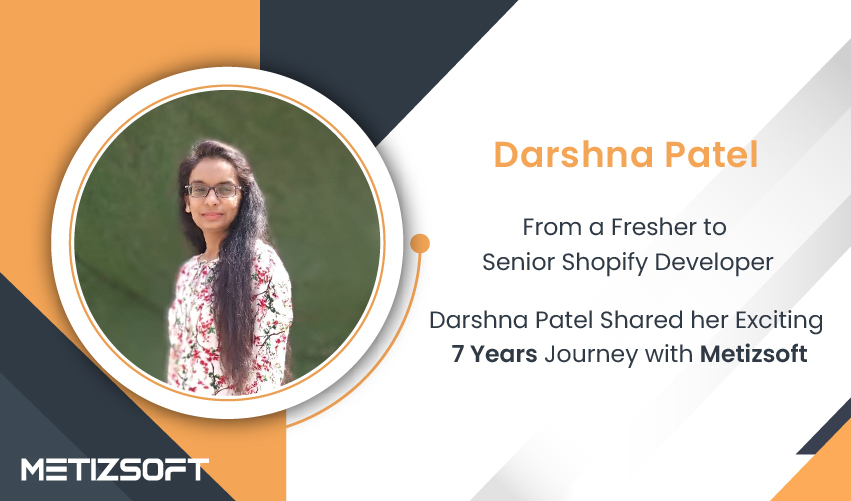 From a Fresher to Senior Shopify Developer, Darshna Patel Shared her Exciting 7 Years Journey with Metizsoft